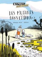 Couverture du livre « Des mutants dans l'étang » de Barroux et Veronique Cauchy aux éditions Kilowatt