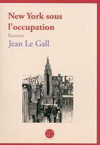 Couverture du livre « New York sous l'occupation » de Jean Le Gall aux éditions Daphnis Et Chloe