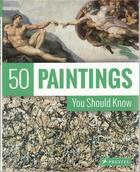 Couverture du livre « 50 Paintings You Should Know (New Ed) /Anglais » de Kristina Lowis aux éditions Prestel