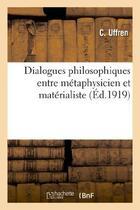 Couverture du livre « Dialogues philosophiques entre metaphysicien et materialiste » de Uffren C. aux éditions Hachette Bnf