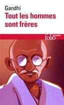 Couverture du livre « Tous Les Hommes Sont Freres » de Gandhi aux éditions Gallimard
