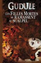 Couverture du livre « Les filles mortes se ramassent au scalpel ; intégrale t.2 » de Gudule aux éditions Bragelonne
