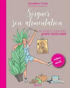 Couverture du livre « Soigner son alimentation ; au jour le jour avec sainte Hildegarde » de Claire S2c et Geraldine Catta aux éditions Quasar