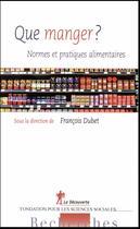 Couverture du livre « Que manger ? normes et pratiques alimentaires » de Collectif et Francois Dubet aux éditions La Decouverte