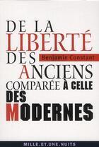 Couverture du livre « De la liberté des anciens comparée à celle des modernes » de Constant-B aux éditions Mille Et Une Nuits
