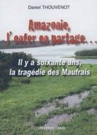 Couverture du livre « Amazonie, l'enfer en partage... ; il y a soixante ans, la tragédie des Maufrais » de Daniel Thouvenot aux éditions Presses Du Midi
