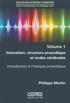 Couverture du livre « Intonation, structure prosodique et ondes cérébrales ; introduction à l'analyse prosodique » de Philippe Martin aux éditions Iste