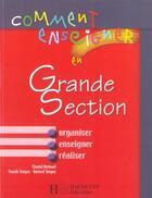 Couverture du livre « Comment Enseigner En Grande Section » de Chantal Mettoudi et Bernard Tempez et Pascale Tempez aux éditions Hachette Education