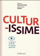 Couverture du livre « Culturissime ; le grand récit de la culture générale » de Florence Braunstein et Jean-Francois Pepin aux éditions Gallimard