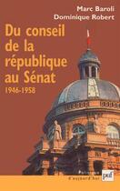 Couverture du livre « Du conseil de la république au Sénat ; 1946-1958 » de Dominique Robert et Marc Baroli aux éditions Puf