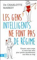 Couverture du livre « Les gens intelligents ne font pas de régime » de Charlotte Markey aux éditions J'ai Lu