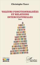 Couverture du livre « Valeurs fonctionnalisées et relations interculturelles » de Yahot Christophe aux éditions L'harmattan