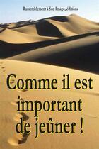 Couverture du livre « Comme il est important de jeûner ! » de Jean Mathiot aux éditions R.a. Image