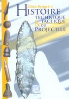 Couverture du livre « Histoire Technique Et Tactique Du Projectile » de Gilles Bongrain aux éditions Crepin Leblond