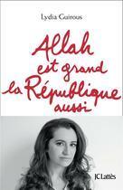 Couverture du livre « Allah est grand ; la république aussi » de Lydia Guirous aux éditions Lattes