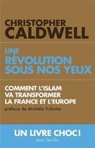 Couverture du livre « Une révolution sous nos yeux ; comment l'islam va transformer la France et l'Europe » de Christopher Caldwell aux éditions L'artilleur