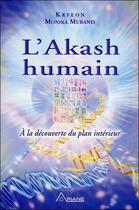 Couverture du livre « L'akash humain ; à la découverte du plan intérieur » de Muranyi Monika et Kryeon aux éditions Ariane