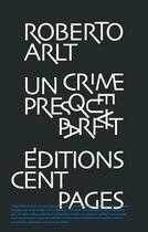 Couverture du livre « Un crime presque parfait ; sept contes policiers (1937-1940) » de Roberto Arlt aux éditions Cent Pages