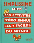 Couverture du livre « Simplissime ; 100 activités zéro ennui les + faciles du monde » de Collectif aux éditions Hachette Enfants