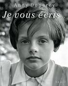 Couverture du livre « Je vous écris... » de Anny Duperey aux éditions Seuil