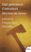 Couverture du livre « Sept générations d'exécuteurs ; mémoires des Sanson » de François-Henri Désérable aux éditions Tempus/perrin
