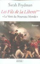 Couverture du livre « Les Fils De La Liberte T.2 ; Le Vent Du Nouveau Monde » de Sarah Frydman aux éditions Rocher