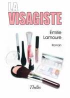 Couverture du livre « La visagiste » de Emilie Lamoure aux éditions Theles