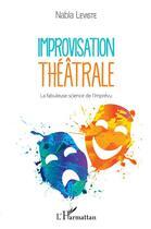 Couverture du livre « Improvisation théâtrale ; la fabuleuse science de l'imprévu » de Leviste Vincent aux éditions L'harmattan