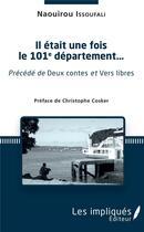 Couverture du livre « Il etait une fois le 101e département... précédé de Deux contes et vers libres » de Issoufali Naouirou aux éditions Les Impliques