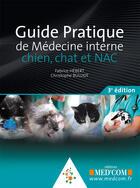 Couverture du livre « Guide pratique de médecine interne ; chient, chat et NAC (3e édition) » de Christophe Bulliot et Fabrice Hebert aux éditions Med'com