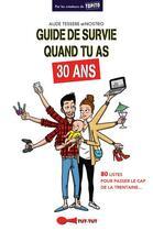 Couverture du livre « Guide de survie quand tu as 30 ans ; 80 listes pour passer le cap de la trentaine... » de Aude Tessere et Nostro aux éditions Tut Tut