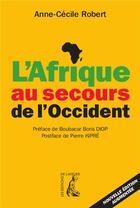 Couverture du livre « L'Afrique au secours de l'Occident » de Anne-Cecile Robert aux éditions Editions De L'atelier