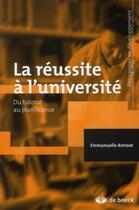 Couverture du livre « La réussite à l'université ; du tutorat au plan licence » de Emmanuelle Annoot aux éditions De Boeck Superieur