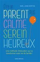 Couverture du livre « Être un parent plus calme, serein, heureux » de Noel Janis-Norton aux éditions Ixelles