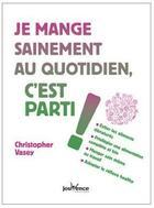 Couverture du livre « Je mange sainement au quotidien, c'est parti ! » de Christopher Vasey aux éditions Jouvence