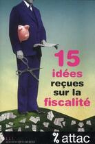 Couverture du livre « 15 idées reçues sur la fiscalité » de Thomas Coutrot et Vincent Drezet et Jean-Marie Harribey et Attac France et Dominique Plihon aux éditions Les Liens Qui Liberent