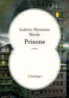 Couverture du livre « Prisons » de Ludovic-Herman Wanda aux éditions L'antilope