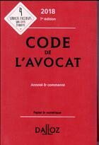 Couverture du livre « Code de l'avocat annoté et commenté (édition 2018) » de Collectif aux éditions Dalloz