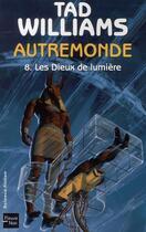 Couverture du livre « Autremonde t.8 ; les dieux de lumière » de Tad Williams aux éditions Fleuve Noir