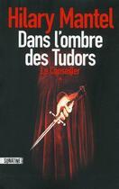 Couverture du livre « Le conseiller T.1 ; dans l'ombre des Tudors » de Hilary Mantel aux éditions Sonatine