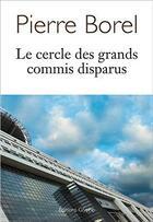 Couverture du livre « Le cercle des grands commis disparus » de Pierre Borel aux éditions Glyphe