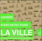 Couverture du livre « Cahier d'architecture : la ville » de Steve Bowkett aux éditions Des Grandes Personnes