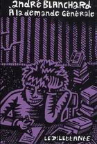 Couverture du livre « À la demande générale » de Andre Blanchard aux éditions Le Dilettante