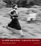 Couverture du livre « La vérité sous la terre : le génocide silencieux » de Miquel Dewever-Plana aux éditions Parentheses