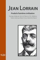 Couverture du livre « Jean lorrain, produit d'extrème civilisation » de Eric Walbec et Jean De Palacio aux éditions Pu De Rouen