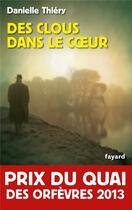 Couverture du livre « Des clous dans le coeur » de Danielle Thiery aux éditions Fayard
