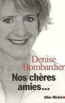 Couverture du livre « Nos chères amies... » de Denise Bombardier aux éditions Albin Michel
