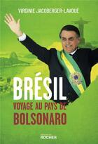 Couverture du livre « Brésil, voyage au pays de Bolsonaro » de Virginie Jacoberger-Lavoue aux éditions Rocher