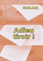 Couverture du livre « Adieu tiroir ! » de Robjak aux éditions Books On Demand