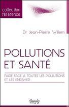 Couverture du livre « Pollutions et santé ; faire face à toutes les pollutions et les enrayer » de Jean-Pierre Willem aux éditions Dangles